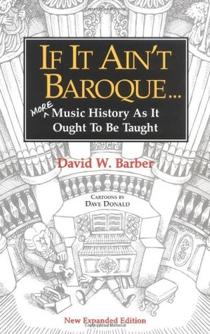 If It Ain't Baroque: More Music History as It Ought to Be Taught