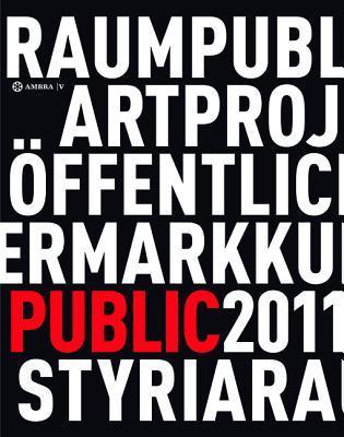 Kunst Im Offentlichen Raum Steiermark / Art in Public Space Styria: Projekte / Projects 2011