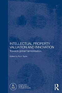 Intellectual Property Valuation and Innovation: Towards Global Harmonisation (Routledge Studies in the Growth Economies of Asia)