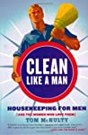 Clean Like a Man: Housekeeping for Men (and the Women Who Love Them)