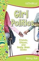 Girl Politics: Friends, Cliques, and Really Mean Chicks (Faithgirlz!)
