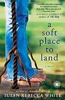 A Soft Place to Land: A Novel