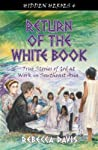 Return of the White Book: True Stories of God at Work in Southeast Asia (Hidden Heroes #4)