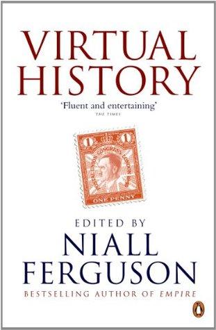Virtual History by Niall Ferguson