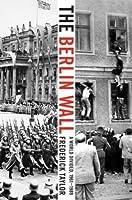 The Berlin Wall: August 13, 1961 - November 9, 1989
