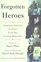 Forgotten Heroes: Inspiring American Portraits from Our Leading Historians (Society of American Historians Books)