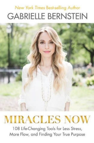 Miracles Now by Gabrielle Bernstein
