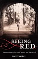 Seeing Red: A Women�s Quest for Truth, Power and the Sacred
