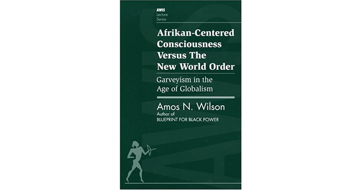 Afrikan centered consciousness versus the new world order garveyism afrikan centered consciousness versus the new world order garveyism in the age of globalism by amos n wilson malvernweather Images