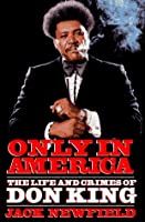 Only in America: The Life and Crimes of Don King