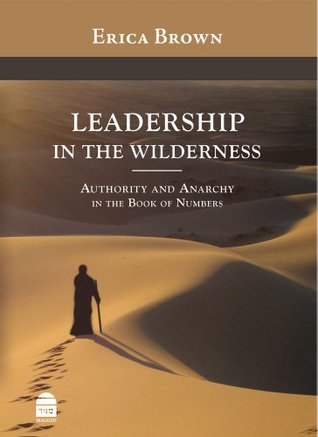 Leadership in the Wilderness: Authority and Anarchy in the Book of Numbers