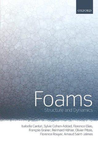 Foams: Structure and Dynamics Isabelle Cantat, Sylvie Cohen-Addad, Florence Elias, Francois Graner, Reinhard Hohler, Olivier Pitois, Florence Rouyer, Arnaud Saint-Jalmes
