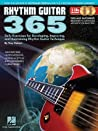 Rhythm Guitar 365: Daily Exercises for Developing, Improving and Maintaining Rhythm Guitar Technique