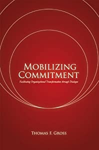 Mobilizing Commitment: Facilitating Organizational Transformation through Dialogue