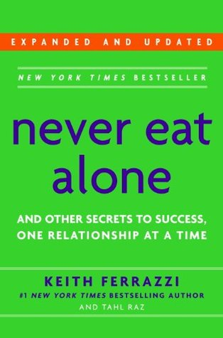 Never Eat Alone: And Other Secrets to Success, One Relationship at a Time