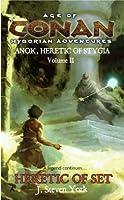Heretic of Set: Anok, Heretic of Stygia Volume II (Age of Conan Hyborian Adventures)