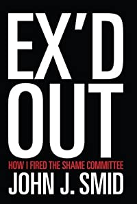 Ex'd Out: How I Fired the Shame Committee