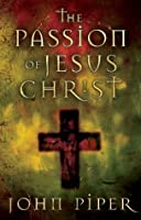 The Passion of Jesus Christ: Fifty Reasons Why He Came to Die