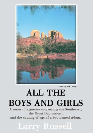 All the Boys and Girls: A Series of Vignettes Concerning the Southwest, the Great Depression, and the Coming of Age of a Boy Named Adam.