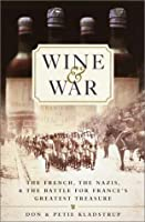 Wine & War: The French, The Nazis, & the Battle For France's Greatest Treasure