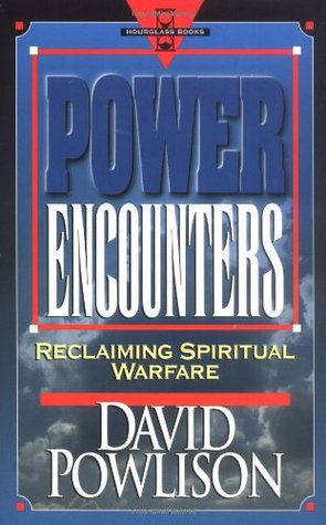 Power Encounters: Reclaiming Spiritual Warfare by David A  Powlison