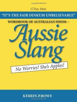 Wordbook of Australian Idiom - Aussie Slang-No Worries  She  x27 s Apples    40 by Kerrin.P. Rowe  41  UserUpload.Net
