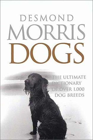 Dogs: The Ultimate Guide to Over 1,000 Dog Breeds