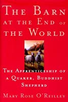 The Barn at the End of the World: A Year  in the Life of a Quaker, Buddhist Shepherd