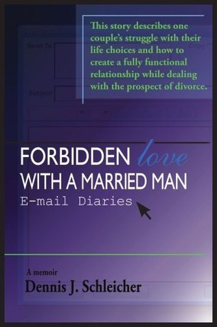Forbidden Love with a Married Man: E-mail Diaries by Dennis ...