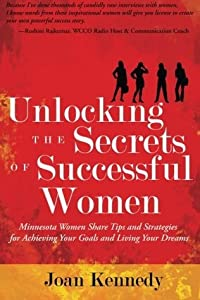 Unlocking the Secrets of Successful Women: Minnesota Women Share Tips and Strategies for Achieving Your Goals and Living Your Dreams