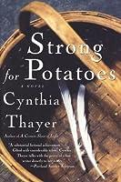 Strong for Potatoes: A Novel