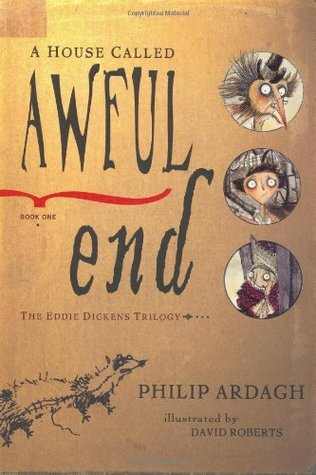 A House Called Awful End: Book One in the Eddie Dickens Trilogy