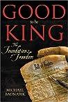 Good to Be King by Michael Badnarik