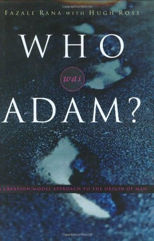 Who Was Adam?: A Creation Model Approach to the Origins of Man