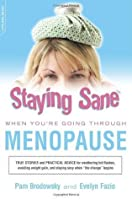 Staying Sane When You're Going Through Menopause: True Stories and Practical Advice for Weathering Hot Flushes, Avoiding Weight Gain and Staying Sexy When the Change Begins