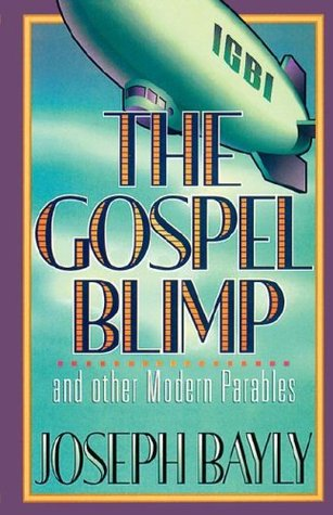 The Gospel Blimp and Other Modern Parables by Joseph Bayly