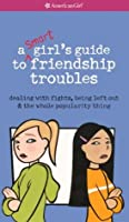 A Smart Girl's Guide To Friendship Troubles (American Girl Library )