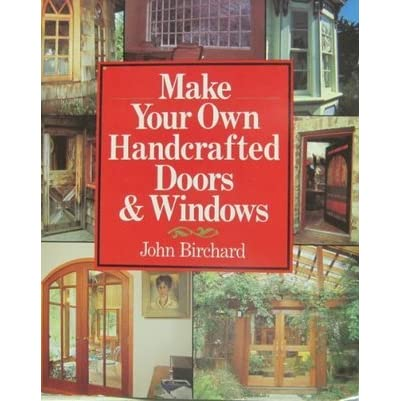 sc 1 st  Goodreads & Make Your Own Handcrafted Doors and Windows by John Birchard