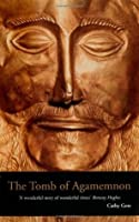 The Tomb of Agamemnon: Mycenae and the Search for a Hero