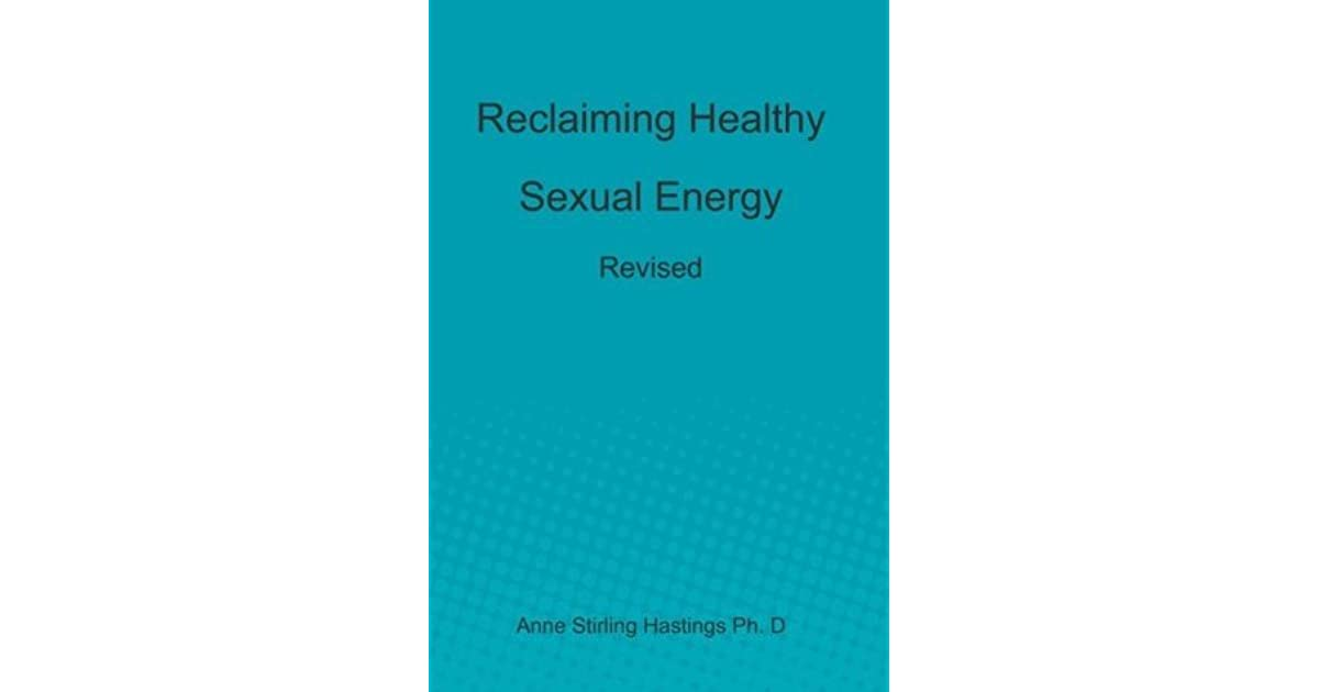 Reclaiming Healthy Sexual Energy: Revised