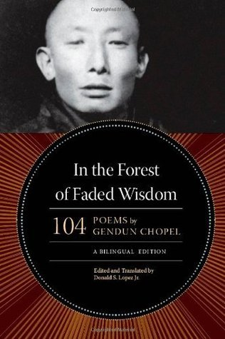 Gendun Chopel - In the Forest of Faded Wisdom 104 Poems by Gendun Chopel, a Bilingual Edition Buddhism and Modernity