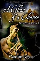 A Ghost of a Chance (Legends)