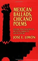 Mexican Ballads, Chicano Poems: History and Influence in Mexican-American Social Poetry (The New Historicism: Studies in Cultural Poetics)