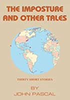 The Imposture And Other Tales:Thirty Short Stories By John Pascal