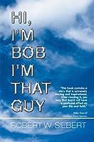 Hi, I'm Bob I'm That Guy
