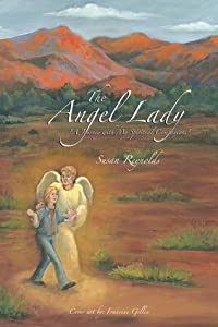 "The Angel Lady : ""A Journey with My Spiritual Companions"""