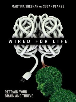 Wired for Life Retrain Your Brain and Thrive