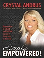 Simply EMPOWERED!: Discover How to CREATE and SUSTAIN Success in Every Area of Your Life