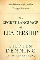 The Secret Language of Leadership: How Leaders Inspire Action Through Narrative (J-B US non-Franchise Leadership)