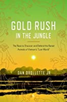 Gold Rush in the Jungle: The Race to Discover and Defend the Rarest Animals of Vietnam's Lost World